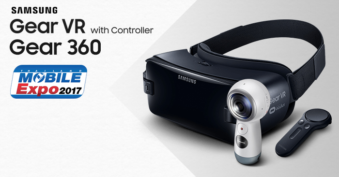 Samsung Gear VR with Controller และ Gear 360 (2017) มาแน่ ในงาน Thailand Mobile EXPO 2017